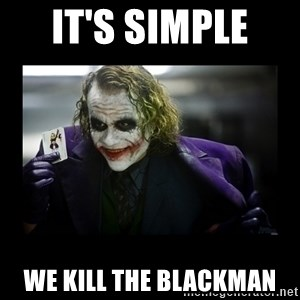 Kill Batman Joker - It's simple  We kill the Blackman