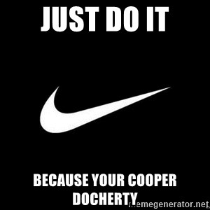 Nike swoosh - Just do it Because your cooper docherty