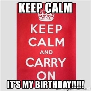Keep Calm - Keep Calm It's my birthday!!!!!