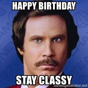 Ron Burgundy - Happy birthday  Stay classY