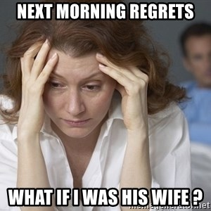 Single Mom - next morning regrets what if I was his wife ?