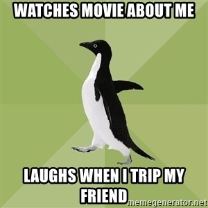 Socially Average Penguin - Watches movie about me laughs when i trip my friend