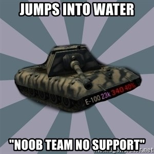 """TERRIBLE E-100 DRIVER - JUMPS INTO WATER """"NOOB TEAM NO SUPPORT"""""""