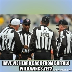 NFL Ref Meeting -  Have we heard back from buffalo wild wings yet?