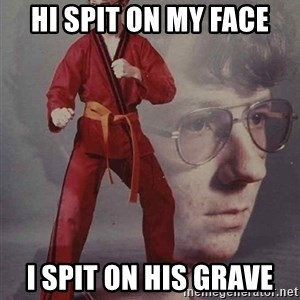 PTSD Karate Kyle - HI SPIT ON MY FACE I SPIT ON HIS GRAVE