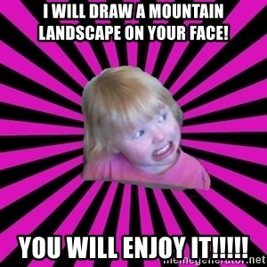 Crazy Toddler - I will draw a mountain landscape on your face! You will enjoy it!!!!!
