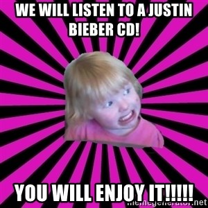 Crazy Toddler - We will listen to a Justin Bieber CD! You will enjoy it!!!!!