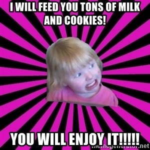 Crazy Toddler - I will feed you tons of milk and cookies! You will enjoy it!!!!!