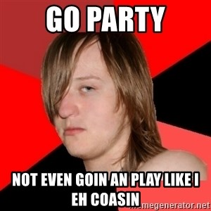 Bad Attitude Teen - go party not even goin an play like i eh coasin
