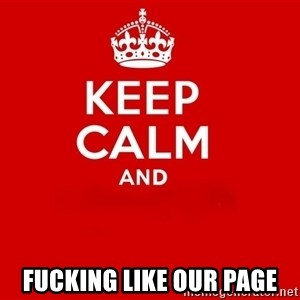 Keep Calm 2 -  Fucking like our page