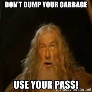 Gandalf You Shall Not Pass - don't dump your garbage Use your pass!