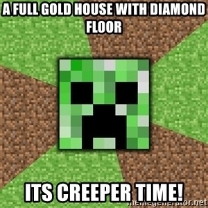 Minecraft Creeper - a full gold house with diamond floor its creeper time!