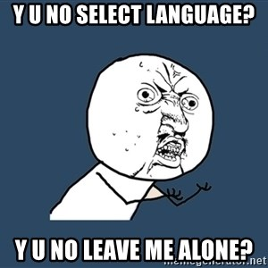 Y U No - y u no select language? y u no leave me alone?