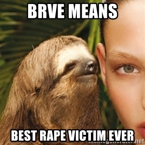 The Rape Sloth - BRVE MEANS BEST RAPE VICTIM EVER