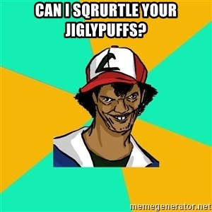 Ash Pedreiro - can i sqrurtle your jiglypuffs?