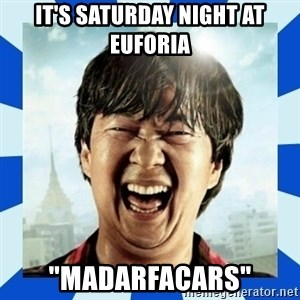 "mr chow hangover - It's Saturday Night At Euforia ""Madarfacars"""