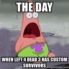 D Face Patrick - The Day when left 4 dead 3 has Custom survivors