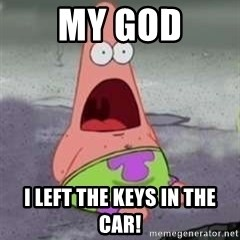 D Face Patrick - MY GOD i left the keys in the car!