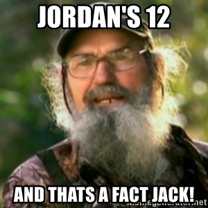 Duck Dynasty - Uncle Si  - jordan's 12 and thats a fact jack!