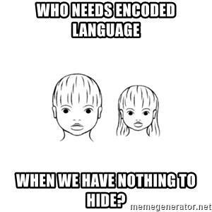 The Purest People in the World - who needs encoded language when we have nothing to hide?