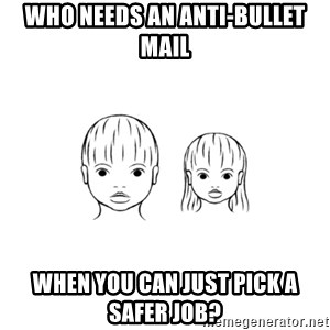 The Purest People in the World - who needs an anti-bullet mail when you can just pick a safer job?