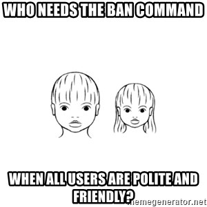 The Purest People in the World - who needs the ban command when all users are polite and friendly?