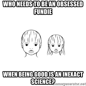The Purest People in the World - who needs to be an obsessed fundie when being good is an inexact science?
