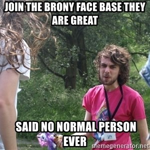 Disgruntled Brony - Join the brony FACE BASE they are great  said no normal person ever