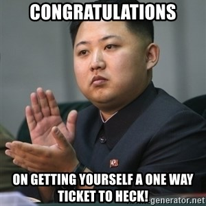 Kim Jong Un clapping - congratulations on getting yourself a one way ticket to heck!