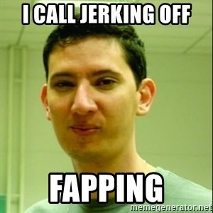 Scumbag Edu Testosterona - I call jerking off fapping