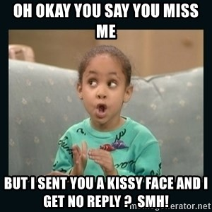 Raven Symone - oh okay you say you miss me  but i sent you a kissy face and i get no reply ?  smh!