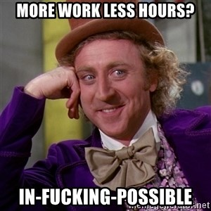 Willy Wonka - more work less hours? in-fucking-possible
