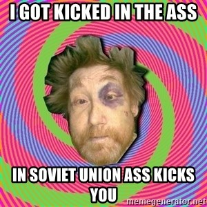 Russian Boozer - I GOT KICKED IN THE ASS IN SOVIET UNION ASS KICKS YOU
