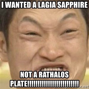 Impossibru (Blank) - I WANTED A LAGIA sapphire  NOT A RATHALOS PLATE!!!!!!!!!!!!!!!!!!!!!!!!!