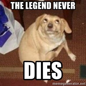Oh You Dog - The Legend Never Dies