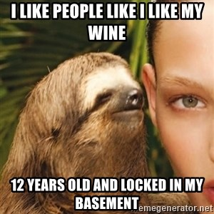 The Rape Sloth - I like people like I like my wine 12 years old and locked in my basement