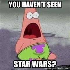 D Face Patrick - YOU Haven't Seen Star Wars?