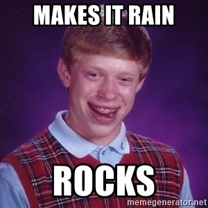 Bad Luck Brian - makes it rain rocks