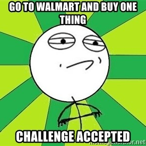 Challenge Accepted 2 - Go to walmart and buy one thing challenge Accepted