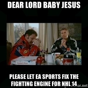 Dear lord baby jesus - Dear lord baby jesus please let ea sports fix the fighting engine for nhl 14