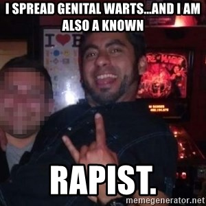 ANDY INFANTE  - i spread genital warts...and i am also a known rapist.