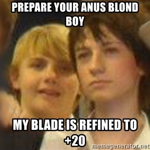Thoughtful Child - prepare your anus blond boy my blade is refined to +20