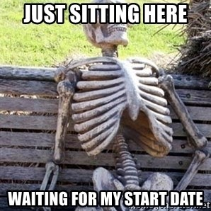 Waiting Skeleton - just sitting here waiting for my start date