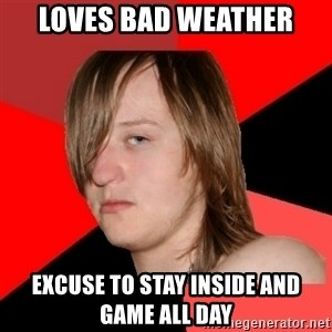 Bad Attitude Teen - loves bad weather excuse to stay inside and game all day