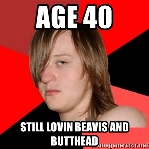 Bad Attitude Teen - age 40 still lovin beavis and butthead