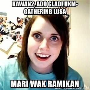 Overly Attached Girlfriend 2 - kawan2, ado gladi ukm-gathering lusa mari wak ramikan