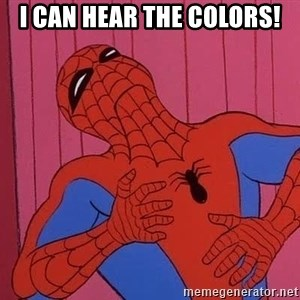 Spidermantripping - i can hear the colors!