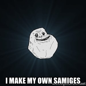 Forever Alone -  I make my own samiges