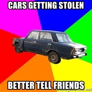 AdviceCar - cars getting stolen  better tell friends
