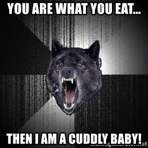 Insanity Wolf - you are what you eat...  THEN I AM A CUDDLY BABY!